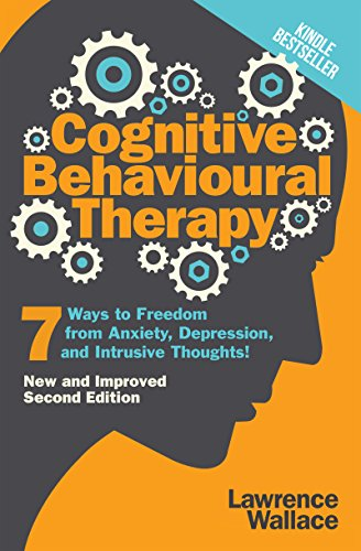 Cognitive Behavioral Therapy: 7 Ways to Freedom from Anxiety, Depression, and Intrusive Thoughts (Happiness is a trainable, attainable skill! Book 1) ()
