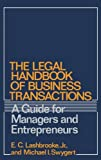 The Legal Handbook of Business Transactions: A Guide for Managers and Entrepreneurs, Elvin Lashbrooke, Michael I. Swygert, 0899301797
