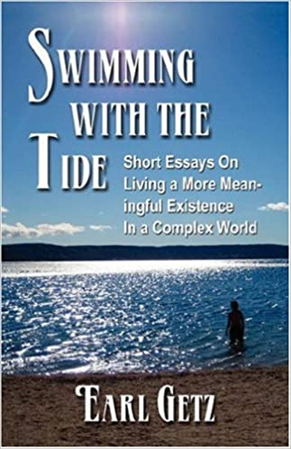 swimming the tide short essays on living a more meaningful  swimming the tide short essays on living a more meaningful existence in a complex world earl getz 9781591134312 com books