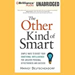 The Other Kind of Smart: Simple Ways to Boost Your Emotional Intelligence for Greater Personal Effectiveness and Success | Harvey Deutschendorf