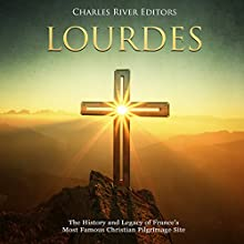 Lourdes: The History and Legacy of France's Most Famous Christian Pilgrimage Site Audiobook by Charles River Editors Narrated by Jim D. Johnston