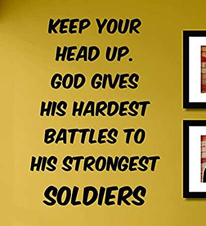 Amazoncom Keep Your Head Up God Gives His Hardest Battles To His