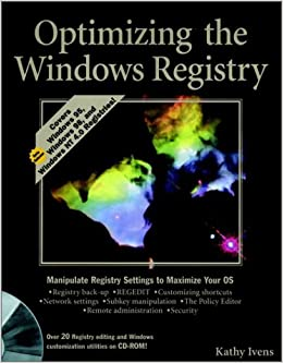 Optimizing The Windows? Registry (Windows Series) Kathy Ivens