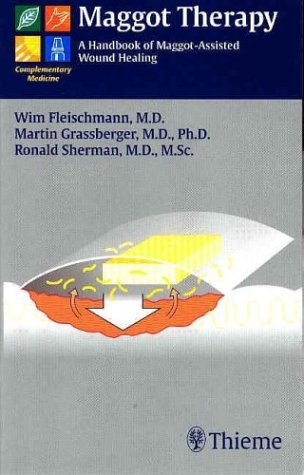 Maggot Therapy: A Handbook of Maggot-Assisted Wound Healing