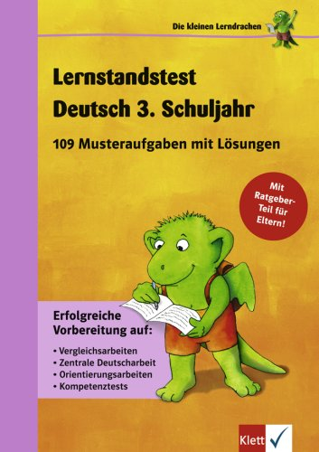 Die kleinen Lerndrachen: Lernstandstest Deutsch 3. Klasse. 109 Musteraufgaben mit Lösungen. Erfolgreiche Vorbereitung auf Vergleichsarbeiten, Zentrale ... Kompetenztests. Mit Ratgeber-Teil für Eltern!