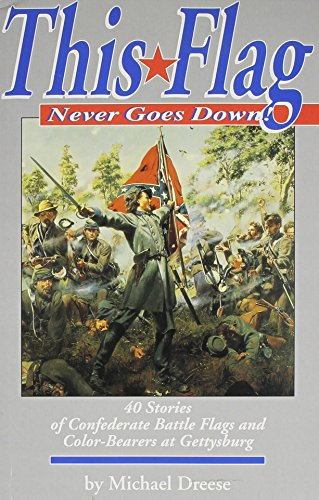 This Flag Never Goes Down!: 40 Stories of Confederate Battle Flags and Color Bearers at the Battle of  ()