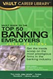 Top 50 Banking Employers, Derek Loosvelt and Vault Editors, 1581314213