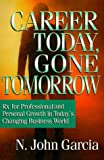 Career Today, Gone Tomorrow, N. John Garcia, 1885221916