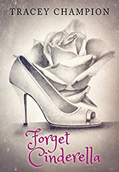 Forget Cinderella (True Loves Fairytale Book 1) by [Champion, Tracey]