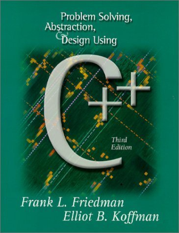 Problem Solving, Abstraction, and Design Using C++ (3rd Edition) 3rd edition by Friedman, Frank L., Koffman, Elliot B. (2000) Taschenbuch