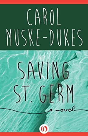 Saving St. Germ: A Novel - Kindle edition by Carol Muske-Dukes