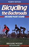 Bicycling the Backroads Around Puget Sound, Erin Woods and Bill Woods, 0898864518