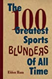 The 100 Greatest Sports Blunders of All Time, Eldon L. Ham, 1570281599