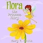 Flora the Princess Fairy: Princess Fairies Book 4 | Mary K. Smith