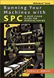 Running Your Machines with SPC : A Shop Floor Guide for Manufacturing, Abbott, James C., 1887355057