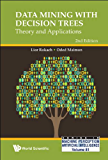 Data Mining with Decision Trees:Theory and Applications (Series in Machine Perception and Artificial Intelligence Book 81)