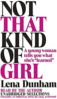 """Not That Kind of Girl: A Young Woman Tells You What She's """""""