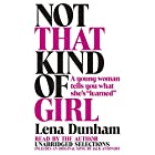 Not That Kind of Girl: A Young Woman Tells You What She's 'Learned' Audiobook by Lena Dunham Narrated by Lena Dunham