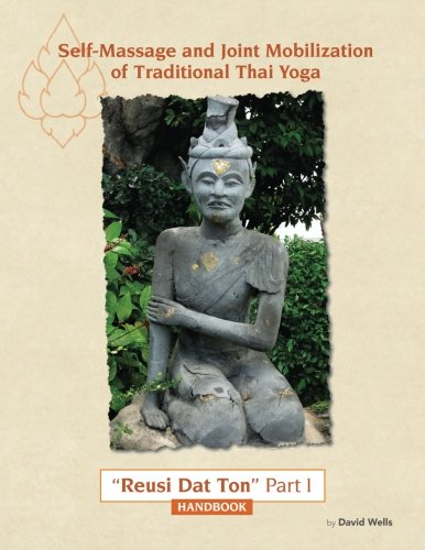Self Massage and Joint Mobilization of Traditional Thai Yoga: Reusi Dat Ton Part 1 Handbook (Volume - Wells Series Indian