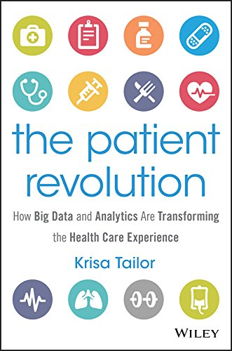 The Patient Revolution: How Big Data and Analytics Are Transforming the Health Care Experience (Wiley and SAS Business Series)