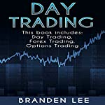 Day Trading: 3 Manuscripts: Day Trading, Forex Trading, Options Trading | Branden Lee
