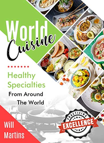World Cuisine: Healthy Recipes From Around The World