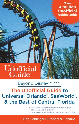Beyond Disney: The Unofficial Guide to SeaWorld, Universal Orlando, & the Best of Central Florida (Unofficial Guides) (Beyond Disney)