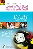 Your Guide to Lowering Your Blood Pressure with DASH Eating Plan, Lung, and Blood Institute National Heart, 1933236094