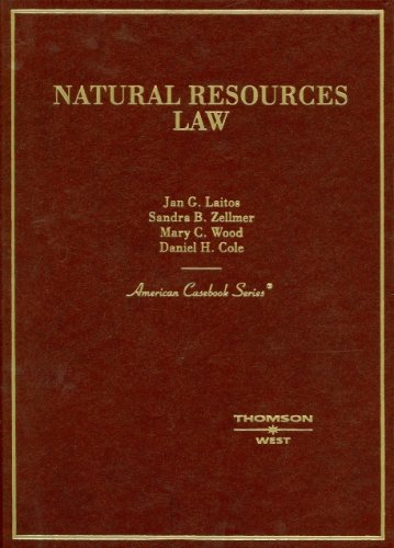 Laitos, Zellmer, Wood and Cole's Natural Resources Law (American Casebook Series)