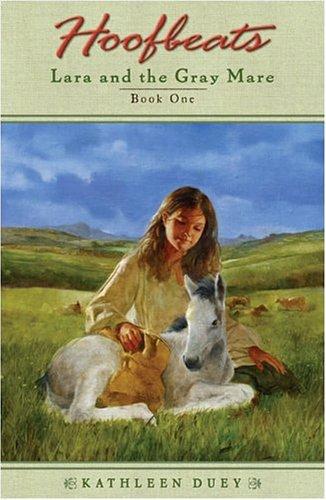 Lara And The Gray Mare Hoofbeats Lara And The Gray Mare 1 By Kathleen Duey