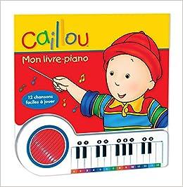 Caillou Mon Livre Piano Livre Musical Amazon Ca Pierre