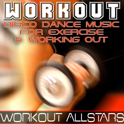 Workout: Disco Dance Music For Exercise & Working Out (Fitness, Cardio & Aerobic Session)