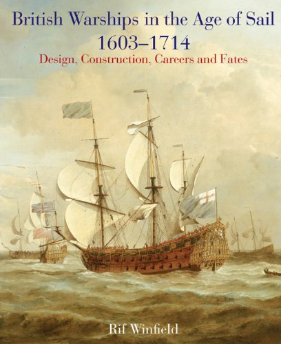 British Warships in the Age of Sail, 1603-1714: Design Construction, Careers and Fates ()