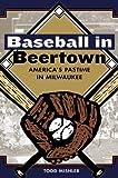 Baseball In Beertown: America's Pastime In Milwaukee