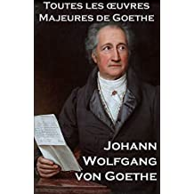 Toutes les Oeuvres Majeures de Goethe (French Edition)