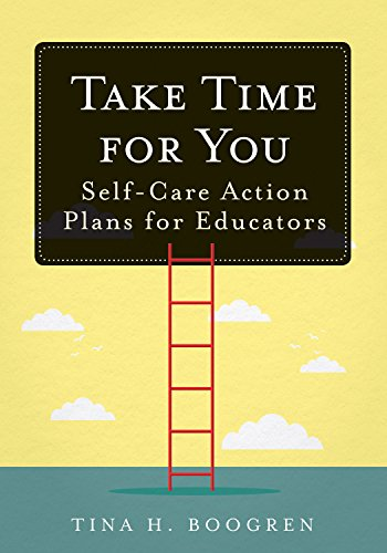 Take Time for You: Self-Care Action Plans for Educators (Using Maslow's Hierarchy of Needs and Positive Psychology) by [Boogren, Tina H.]
