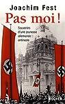 Pas moi ! Souvenirs d'une jeunesse allemande antinazie par Fest