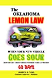 The Oklahoma Lemon Law - When Your New Vehicle Goes Sour (Volume 46)