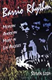 Barrio Rhythm : Mexican American Music in Los Angeles, Loza, Steven, 0252062884