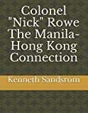 """Colonel """"Nick"""" Rowe The Manila-Hong Kong Connection"""