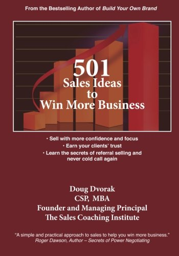 Read Online 501 Sales Ideas to Win More Business: • Sell with more confidence and focus • Earn your clients' trust • Learn the secrets of referral selling and never cold call again (Volume 1) PDF