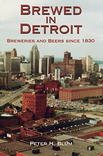 Brewed in Detroit Breweries and Beers Since 1830 (Great Lakes Books Series) [Blum, Peter H] (Tapa Dura)