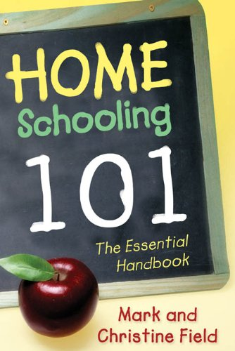 Homeschooling 101: The Essential Handbook by [Field, Mark]