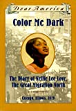 Color Me Dark: The Diary of Nellie Lee Love, the Great Migration North (Dear America)