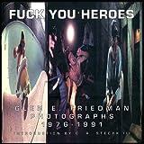 Fuck You Heroes, Glen E. Friedman, 096419161X