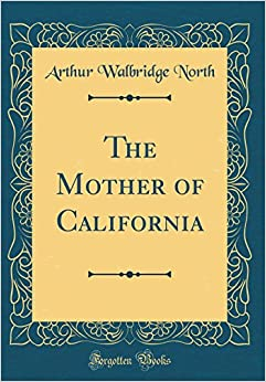 The Mother of California (Classic Reprint)