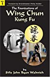 The Foundations of Wing Chun Kung Fu, John Ryan Wahnish, 0974182044