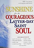 Sunshine for the Courageous Latter-Day Saint Soul, , 1573459003