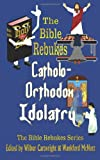 The Bible Rebukes Catholo-Orthodox Idolatry, Wilbur Cartwright, 1481941704