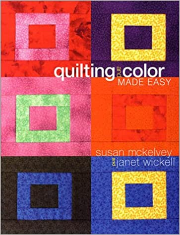 Quilting and Color Made Easy: Susan McKelvey, Janet Wickell ...